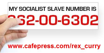 Rex Curry -my Socialist Slave number is 262-00-6302